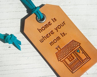 Home is Where Your Mom Is - Leather Tag- Stamped Leather Luggage Tag - Made to Order - Custom colors - Perfect Mother's Day gift