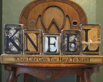 Religous Sign- Wedding and  House Warming Word Blocks - Kneel When Life Gets Too Hard to Stand