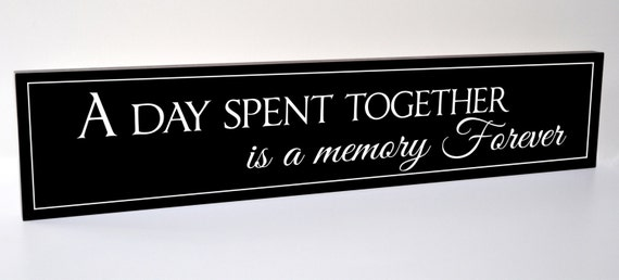 A Day Spent Together Is A Memory Forever Carved Engraved Wood Sign 5x24
