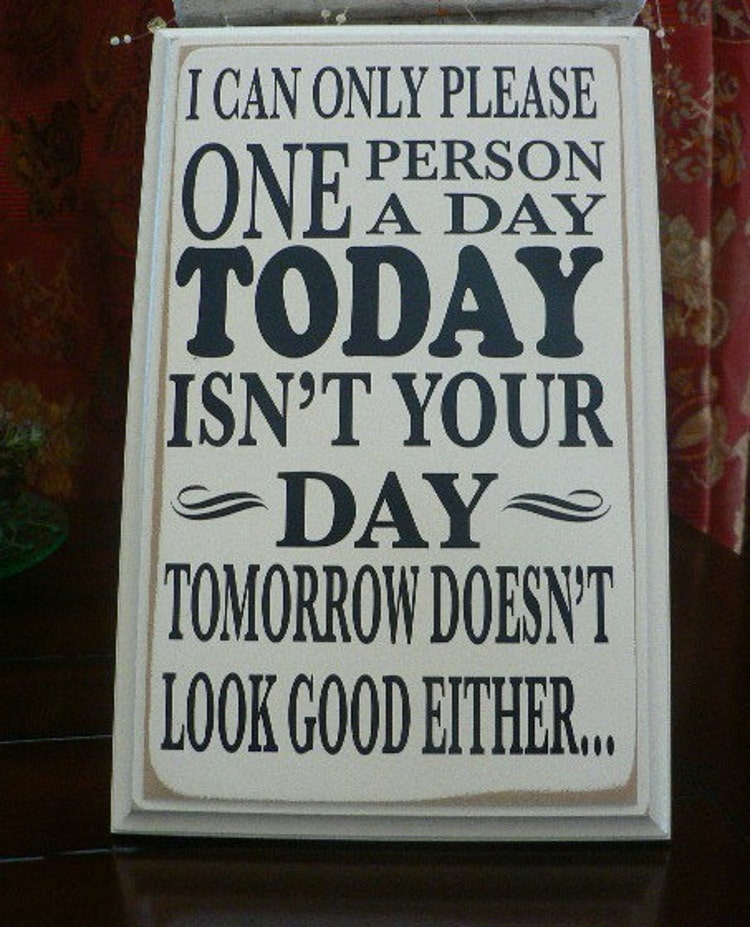 I Can Only Please One Person A Day Today Isn T By