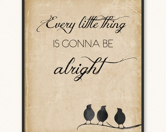 11x14 • Every Little Thing Is Gonna Be Alright • Art Print • Bob Marley Three Little Birds