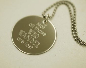"""Not all those who wander are lost --- engraved 1"""" charm necklace"""