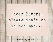 Dear Lovers please don't go to bed mad- Typography Fine Art Print - Printable