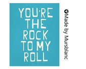 You're the Rock to my Roll - Typography Print