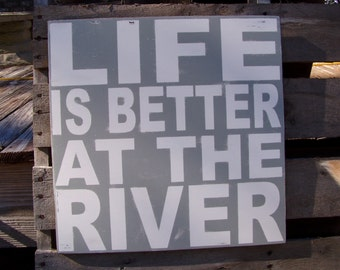 Life Is Better At The River- 20x20 Wood Sign Rustic