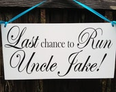 Wedding Signs, Single Sided Sign.  Last Chance to Run Uncle with Name