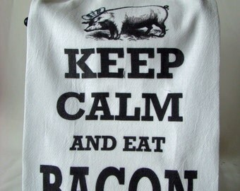 Bacon Tea towel - Keep Calm and eat BACON - flour sack kitchen towel