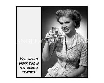 Retro Inspired Magnet - You would drink too if you were a teacher - Retro Woman