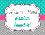 Made to Match- Premium Banner Set 14 piece set