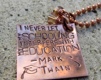 Mark Twain Humorous Quote - School vs. Education - Hand Stamped Necklace
