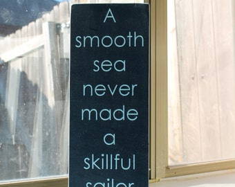A Smooth Sea Never Made a Skillful Sailor Handpainted Wood Sign, English Proverb Sign, A Calm Sea Never Made, Inspirational Sign