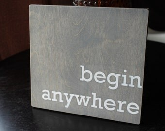 Begin Anywhere Stained and Handpainted Wood Sign
