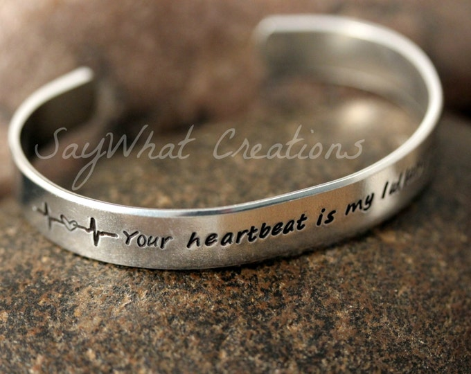 Custom Hand Stamped Cuff Bracelet Your Heartbeat is my lullaby and heart rate stamp