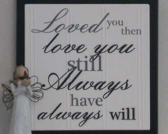 Loved you then, Love you still, Always have, Always will - Wooden Plaque / Sign - Black or Chocolate Brown - Home Decor / Wall Decor