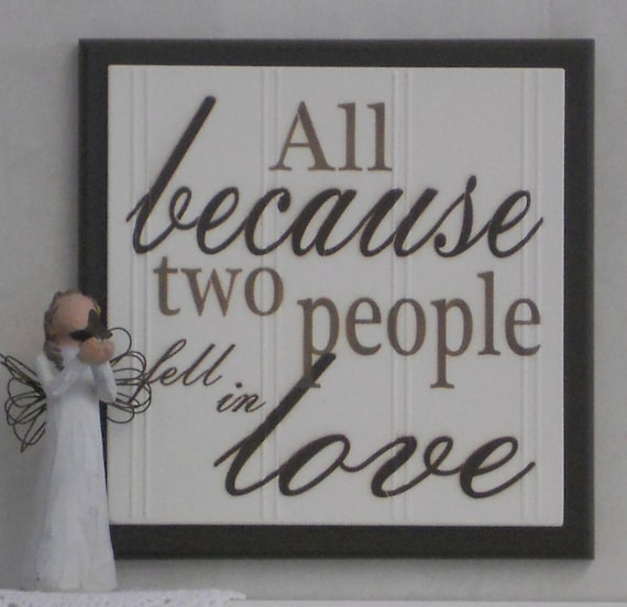 All Because Two People Fell In Love Wooden Quote Sign