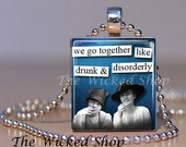 Scrabble Tile Pendant -We Go Together Like Drunk and Disorderly - Sarcastic Quotes -  Vintage Women Saying - Silver Plated Ball Chain Incl.