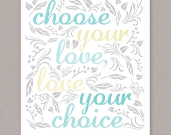"PRINTABLE 8x10 poster ""Choose Your Love, Love Your Choice"" -- PDF digital file"
