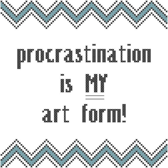"""Cross Stitch Pattern - Quick Fun Saying... Procrastination is MY art form... 4 x 6"""" stitching area to be framed in 5 x 7"""