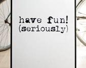 Have fun (seriously). BIG screenprint poster 19.7 x 27.6