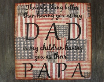 Distressed Wood Sign DAD PAPA Quote Wall Plaque - vintage american flag - Fathers Day - The only thing better than having you as my dad