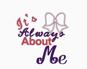 It's Always About Me with bow applique machine embroidery design