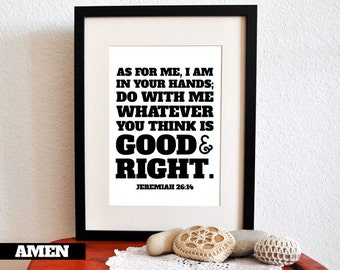 Jeremiah 26:14. Good and Right. 8x10. PDF. DIY Printable Christian Poster. Bible Verse.