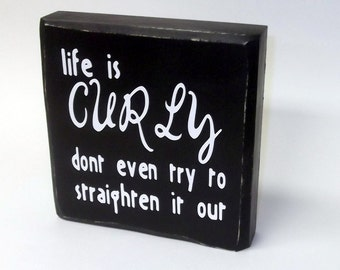 FREE SHIPPING!  Distressed sign block -Customizable- Life is Curly - Home Decor