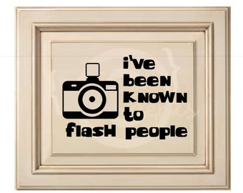 I've been known to flash people (with camera) - Vinyl Wall Art