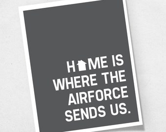 Home is Where the Airforce Sends Us poster art print - Inspirational Quote - Deployment Gift - Custom Choose Your Color Wall Art