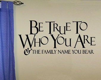 vinyl wall decal quote - Be true to who you are and the family name you bear - design 2