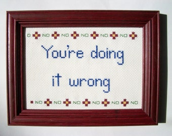 ORIGINAL You're Doing It Wrong cross stitch -- 5x7 framed with flower motif and No No No border
