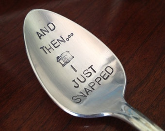 recycled silverware hand stamped spoon  And Then I Just Snapped
