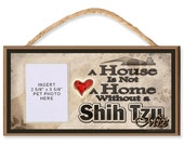 Sign with Clear Insert for Photo of Your Dog - A House is Not a Home Without a Shih Tzu Mix