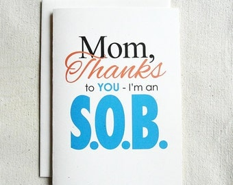 Mother's Day Card Funny Mom, Thanks To You-I'm an S.O.B.
