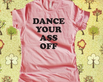 Dance Your Ass Off  Fitted T Shirt
