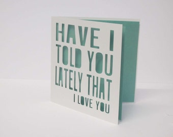 Have I told you lately that I love you / Valentines / Love / Rod Stewart papercut card