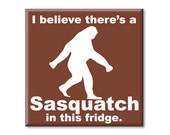 "Refrigerator Magnet I Believe There's a Sasquatch in this Fridge 2.5"" x 2.5"" Brown"