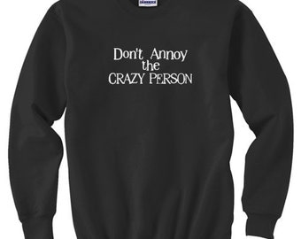 Crewneck Sweatshirt / Don't annoy the Crazy Person