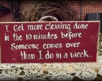 "wood sign/ House cleaning sign,  "" I get more cleaning done in the 10 minutes before someone comes over than I do in  a week"""