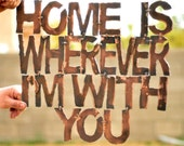 Home Is Wherever I'm With You, Travel, Rustic Art, Wall Phrases - GrizzlyCustomSteel
