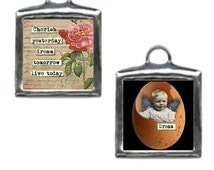 Cherish Yesterday. Collage art pendant, charm. Cherish yesterday, dream tomorrow, live today. Double sided artisan crafted altered art.