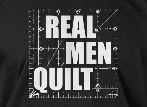 Funny Quilting T-Shirt Quilting Guild T-Shirt Real Men Quilt T-Shirt Screen Printed T-Shirt Tee Shirt T Shirt Mens Ladies Womens