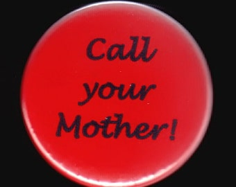 Call your mother - pinback button or magnet