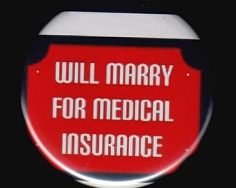 Will marry for health insurance.    Pinback button or magnet