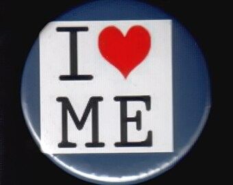 I Love ME - pinback button or magnet