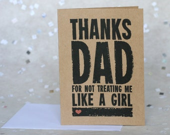 Father's Day Card - Thanks For Not Treating Me Like A Girl