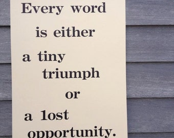 Every word is either a tiny triumph or a lost opportunity. Letterpress broadside poster.