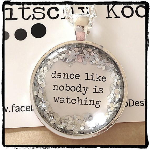 FREE SHIPPING - Glitter Quote Necklace - Silver Glitter Sparkles - Dance Like Nobody Is Watching - Glass Pendant Necklace