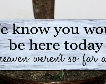 Primitive - We know you would be here today if heaven weren't so far away - In memory of wedding sign