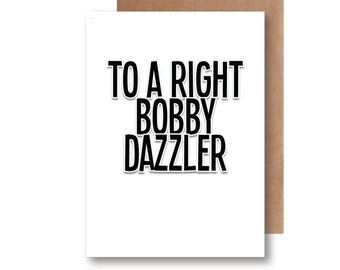To a Right Bobby Dazzler - Greeting Card